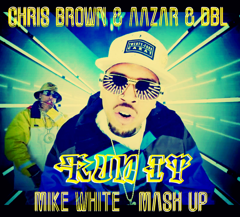Chris Brown & Aazar & DBL - Run It (Mike White Mash Up) [2016]