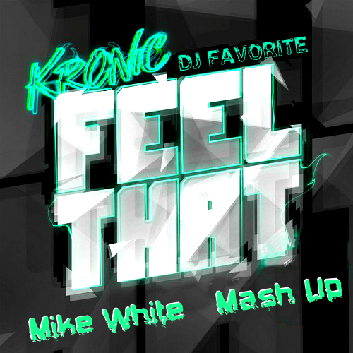 Kronic ft. Raven Felix & DJ Favorite - Feel That (Mike White Mash Up) [2016]