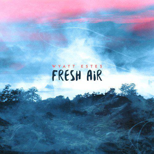 Wyatt Estes – Fresh Air [2016]