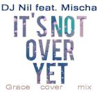 Dj Nil feat Mischa - It's Not Over Yet (Grace Cover Mix) [2016]