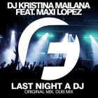 DJ Kristina Mailana feat. Maxi Lopez - Last Night A DJ (Original Mix) [2016]