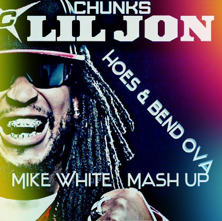 Chunks & Lil Jonn – Hoes & Bend Ova (Mike White Mash Up)[2016]