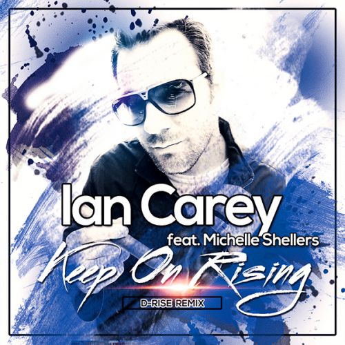 Ian Carey feat. Michelle Shellers - Keep On Rising (D-Rise Remix) [2016]