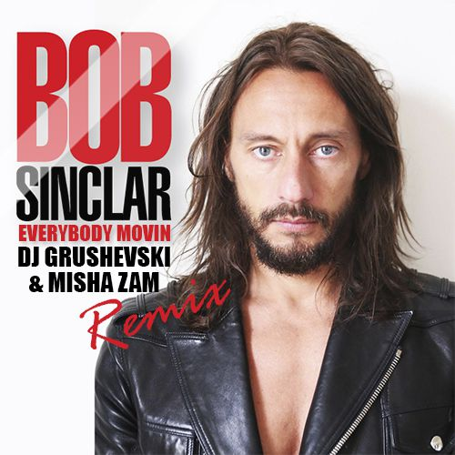 Bob Sinclar - Everybody Movin (DJ Grushevski) (2016)