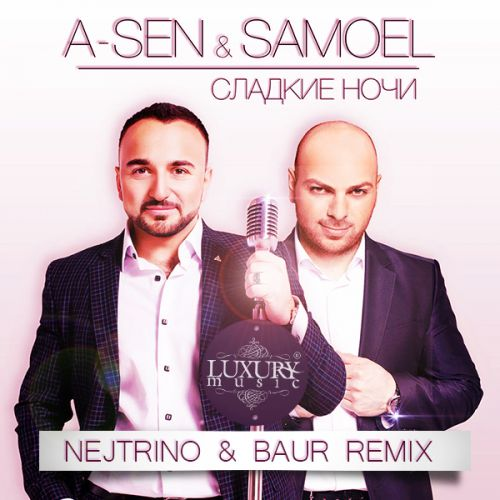 A-Sen & Samoel - Сладкие ночи (Nejtrino & Baur Remix)