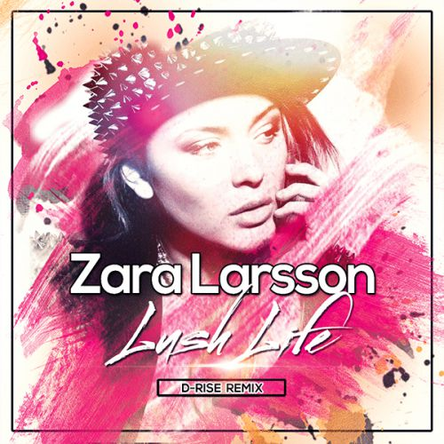 Zara Larsson - Lush Life (D-Rise Remix) [2016]
