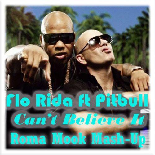 Flo Rida ft Pitbull vs Funk & Eddie G - Can't Believe It (Roma Mook Mash-Up)