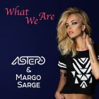 Astero & Margo Sarge - What We Are [2016]