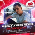 G-Eazy x Bebe Rexha - Me, Myself & I (Holderz Remix) [2016]