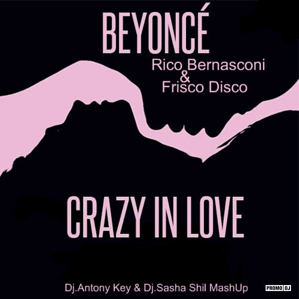 Beyonce ft. Rico Bernasconi & Frisco Disco - Crazy in Love (Dj Antony Key & Dj Sasha Shil MashUp) [2016]
