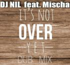 Dj Nil feat. Mischa - Not Over Yet (Dub Mix) [2016]