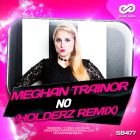 Meghan Trainor - No (Holderz Remix) [2016]