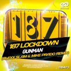 187 Lockdown - Gunman (Alexx Slam & Mike Prado Remix)