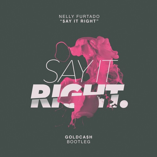Nelly Furtado - Say It Right (Goldcash Bootleg) [2016]