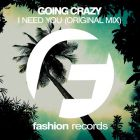 Going Crazy - I Need You (Original Mix) [2016]