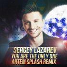 Sergey Lazarev - You Are The Only One (Artem Splash Remix) [2016]
