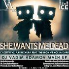 Cazzette vs. AronChupa feat. The High vs. Kolya Dark - She Wants Me Dead (DJ Vadim Adamov Mash Up) [2016]