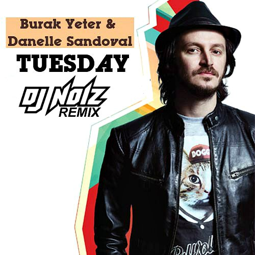 Скачать или слушать онлайн песню burak yeter feat danelle sandoval - tuesday в качестве kbps.