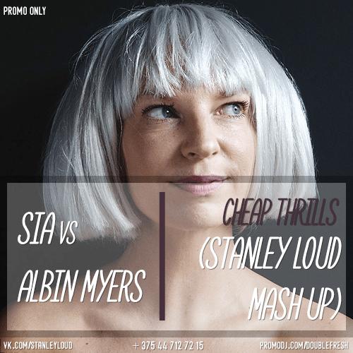 Sia vs Albin Myers - Cheap Thrills (STANLEY LOUD MASH UP) [2016]