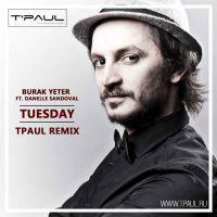 Burak Yeter feat. Danelle Sandoval - Tuesday (TPaul Sax Remix)