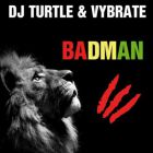 DJ Turtle, Vybrate - Badman (Extended Mix) [2016]