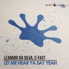 Leandro Da Silva, C-Fast - Let Me Hear Ya Say Yeah (Original Mix) [2016]