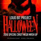 Loud Bit Project - Halloween 2016 (Special Crazy Mega Mash Up) [2016]