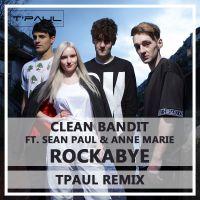 Clean Bandit ft. Sean Paul & Anne Marie – Rockabye (TPaul Remix)