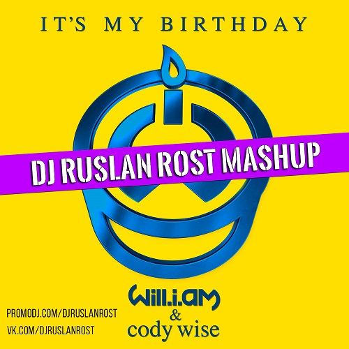 Will.i.am feat. Cody Wise vs. Mbnn - It's My Birthday (Dj Ruslan Rost Mash-Up) [2016]