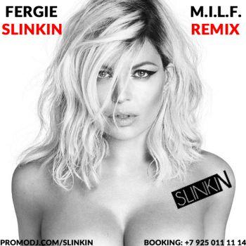 Fergie - M.i.l.f. (Slinkin Remix) [2016]