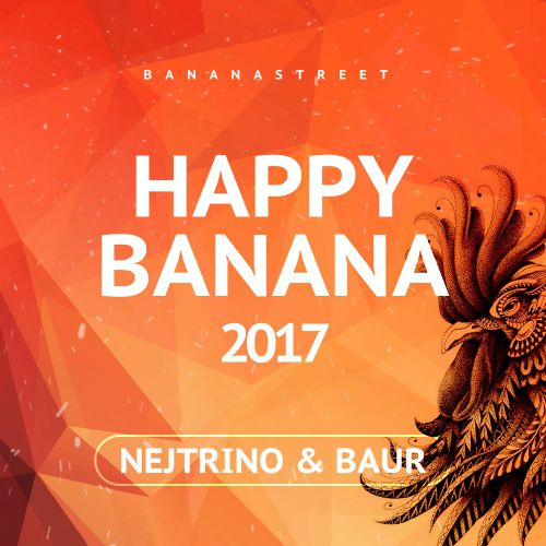 NEJTRINO & BAUR - Happy Banana 2017