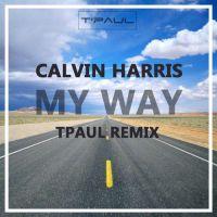 Calvin Harris - My Way (TPaul Remix)