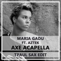 Maria Gadu ft. Aztek – Axe Acapella (TPaul Sax Edit)