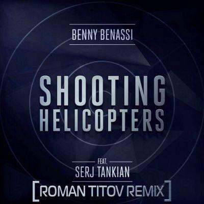 Benny Benassi feat. Serj Tankian - Shooting Helicopters (Roman Titov Remix) [2017]