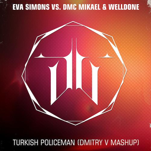 Eva Simons vs. Dmc Mikael & Welldone - Turkish Policeman (Dmitry V Mash Up) [2017]