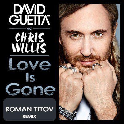 David Guetta feat. Chris Willis  - Love Is Gone (Roman Titov Remix) [2017]
