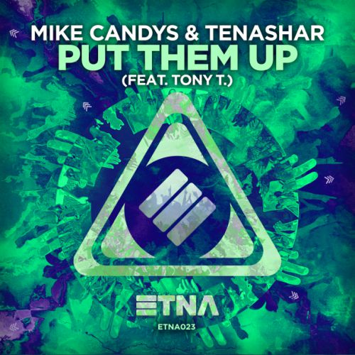 Mike Candys & Tenashar Feat. Tony T. – Put Them Up (Original Mix; Radio Edit) [2017]