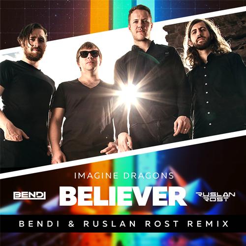 Imagine Dragons - Believer (Bendi & Ruslan Rost Remix) [2017]
