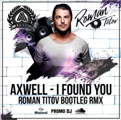 Axwell - I Found U (Roman Titov Bootleg Remix) [2017]