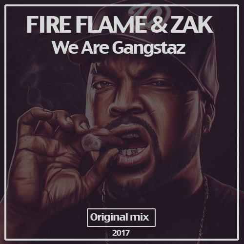 Fire Flame & Zak - We Are Gangstaz (Original Mix) [2017]