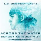 L.B. One feat. Laenz vs. Arioso & Sebastian Knight - Across The Water (Sergey Kutsuev Mash) [2017]