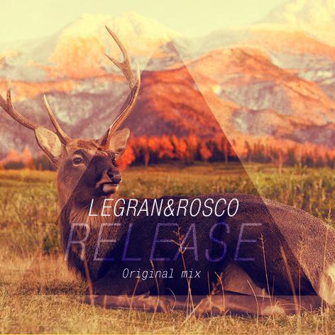 Legran & Rosco - Release (Original Mix) [2017]