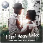 Tony Martinez & DJ Josepo - I Feel Your Voice (My Remix) [2017]