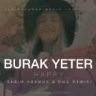 Burak Yeter - Happy (Vadim Adamov & Dmc Remix) [2017]