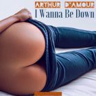 Arthur D'Amour - I Wanna Be Down (Original Mix) [2017]