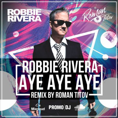 Robbie Rivera - Aye Aye Aye (Roman Titov Remix) [2017]