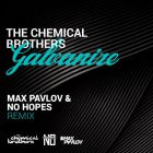 The Chemical Brothers - Galvanize (Max Pavlov & No Hopes Remix) [2017]
