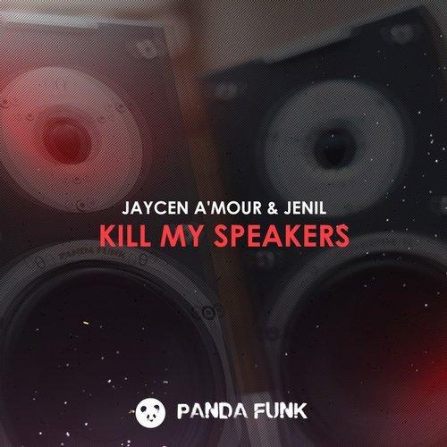 Jaycen A'mour & Jenil - Kill My Speakers (Original Mix) [2017]