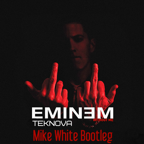 Eminem & Teknova  – Without Me (Mike White Bootleg) [2017]