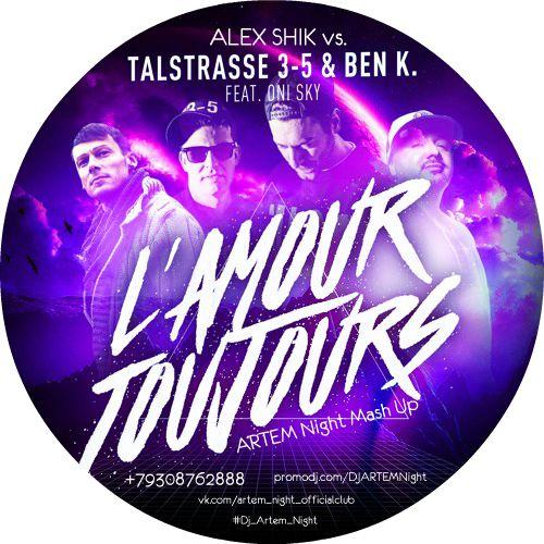 Talstrasse 3-5 & Ben K. Feat. Oni Sky vs. Alex Shik - L'amour Toujours (Artem Night MashUp) [2017]